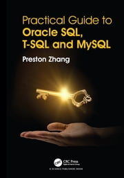 Practical Guide for Oracle SQL, T-SQL and MySQL ebook by Preston Zhang