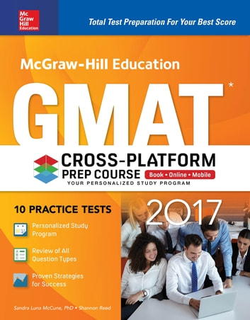 McGraw-Hill Education GMAT 2017 Cross-Platform Prep Course ebook by Sandra Luna McCune,Shannon Reed
