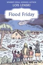 Flood Friday ebook by Lois Lenski