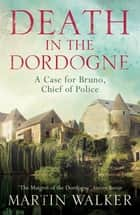 Death in the Dordogne - Bruno, Chief of Police 1 eBook by Martin Walker, Martin Walker