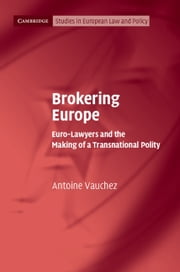Brokering Europe - Euro-Lawyers and the Making of a Transnational Polity ebook by Antoine Vauchez