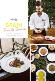 From the Source - Spain - Spain's Most Authentic Recipes From the People That Know Them Best ebook by Lonely Planet Food