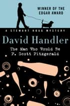 The Man Who Would Be F. Scott Fitzgerald ebook by David Handler