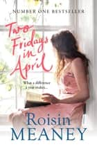 Two Fridays in April: From the Number One Bestselling Author ebook by Roisin Meaney
