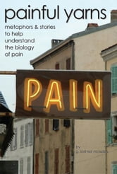 Painful Yarns - metaphors & stories to help understand the biology of pain ebook by Dr. Lorimer Moseley