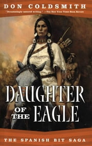Daughter of the Eagle - #4-Spanish Bit Series ebook by Don Coldsmith
