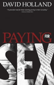 Paying for Sex - The Spiritual Implications of Your Sex Life and Mine ebook by David Holland