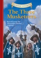 Classic Starts®: The Three Musketeers ebook by Alexandre Dumas, Oliver Ho, Jamel Akib,...