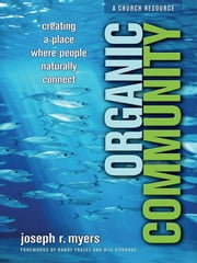 Organic Community (ēmersion: Emergent Village resources for communities of faith) - Creating a Place Where People Naturally Connect ebook by Joseph R. Myers