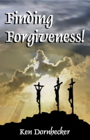 Finding Forgiveness ebook by Ken Dornhecker