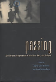 Passing - Identity and Interpretation in Sexuality, Race, and Religion ebook by Linda Schlossberg,Maria C. Sanchez