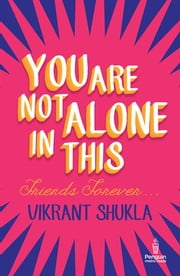You Are Not Alone in This - Friends Forever ebook by Vikrant Shukla