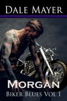 Biker Blues: Morgan - Love Never Dies ebook by Dale Mayer