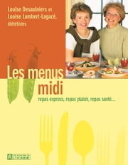 Les menus midi - Repas express, casse-croûte, boîte à lunch… ebook by Kobo.Web.Store.Products.Fields.ContributorFieldViewModel