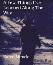A Few Things I've Learned Along The Way ebook by Karen Miracle