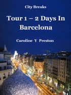 City Breaks: Tour 1 -2 Days In Barcelona ebook by Caroline  Y Preston