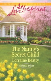 The Nanny's Secret Child (Mills & Boon Love Inspired) (Home to Dover, Book 7) ebook by Lorraine Beatty