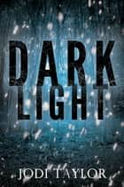 Dark Light ebook by Jodi Taylor