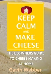 Keep Calm And Make Cheese ebook by Gavin Webber
