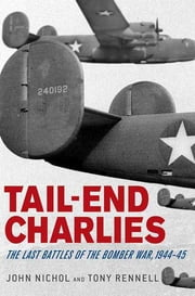 Tail-End Charlies - The Last Battles of the Bomber War, 1944--45 ebook by John Nichol,Tony Rennell