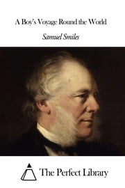 A Boy's Voyage Round the World ebook by Samuel Smiles