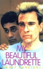 My Beautiful Laundrette ebook by Hanif Kureishi