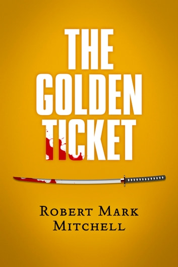 The Golden Ticket ebook by Robert Mark Mitchell