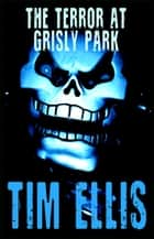 The Terror at Grisly Park (Quigg 5) ebook by Tim Ellis