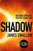 Shadow - The game-changing thriller of 2019 ebook by James Swallow