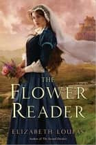 The Flower Reader ebook by Elizabeth Loupas