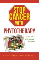 Stop Cancer with Phytotherapy - With 100+ anti-cancer recipes ebook by Benjamin Lau, MD, PhD