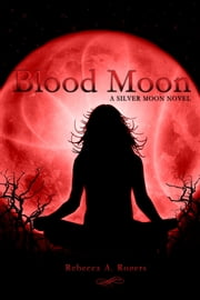 Blood Moon (Silver Moon, #3) ebook by Rebecca A. Rogers