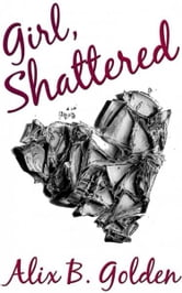 Girl, Shattered ebook by Alix Golden