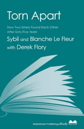 Torn Apart - How Two Sisters Found Each Other After Sixty-Five Years ebook by Derek Flory,Blanche Le Fleur,Sybil Le Fleur