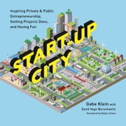 Start-Up City - Inspiring Private and Public Entrepreneurship, Getting Projects Done, and Having Fun ebook by Gabe Klein,David Vega-Barachowitz