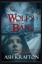 Wolf's Bane - Book Three of the Demimonde ebook by Ash Krafton