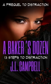 A Baker's Dozen: 13 Steps to Distraction ebook by J.L. Campbell