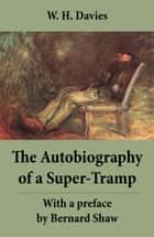 The Autobiography of a Super-Tramp - With a preface by Bernard Shaw (The life of William Henry Davies) ebook by W. H. Davies, Bernard Shaw