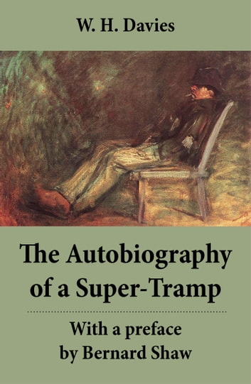 The Autobiography of a Super-Tramp - With a preface by Bernard Shaw (The life of William Henry Davies) 電子書 by W. H. Davies,Bernard Shaw