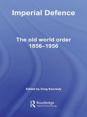 Imperial Defence - The Old World Order, 1856–1956 ebook by Greg Kennedy