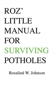 Roz' Little Manual For Surviving Potholes ebook by Rosalind W. Johnson