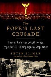 The Pope's Last Crusade - How an American Jesuit Helped Pope Pius XI's Campaign to Stop Hitler ebook by Kobo.Web.Store.Products.Fields.ContributorFieldViewModel