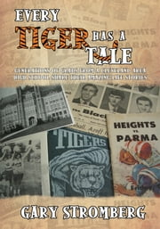 Every Tiger has a Tale - Generations of grads from a Cleveland area high school share their amazing life stories ebook by Gary Stromberg