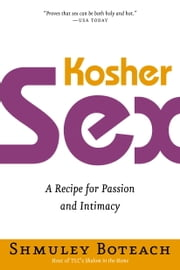 Kosher Sex - A Recipe for Passion and Intimacy ebook by Shmuley Boteach