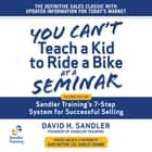 You Can't Teach a Kid to Ride a Bike at a Seminar - Sandler Training's 7-Step System for Successful Selling 2nd Edition audiobook by Sean Pratt, David H. Sandler
