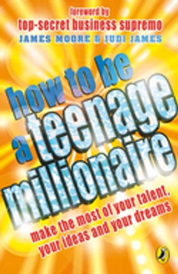 How to be a Teenage Millionaire ebook by James Moore,Judi James