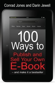 100 Ways to Publish and Sell Your Own E-Book – and make it a bestseller ebook by Conrad James,Darin Jewell
