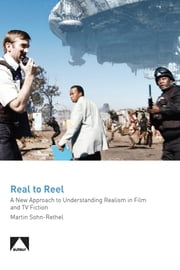 Real to Reel - A New Approach to Understanding Realism in Film and TV Fiction ebook by Marten Sohn-Rethel