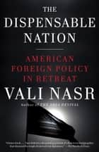 The Dispensable Nation - American Foreign Policy in Retreat eBook by Vali Nasr