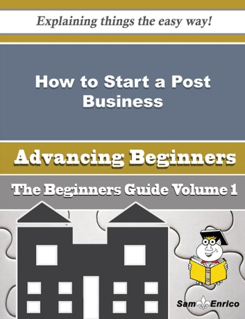 How to Start a Post Business (Beginners Guide) - How to Start a Post Business (Beginners Guide) ebook by Brianne Mccarty